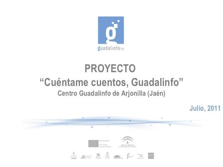 """PROYECTO  """" Cuéntame cuentos, Guadalinfo"""" Centro Guadalinfo de Arjonilla (Jaén) Julio, 2011"""