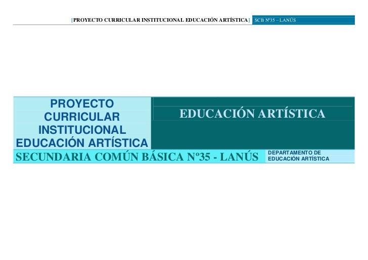[PROYECTO CURRICULAR INSTITUCIONAL EDUCACIÓN ARTÍSTICA] SCB Nº35 – LANÚS                                                  ...