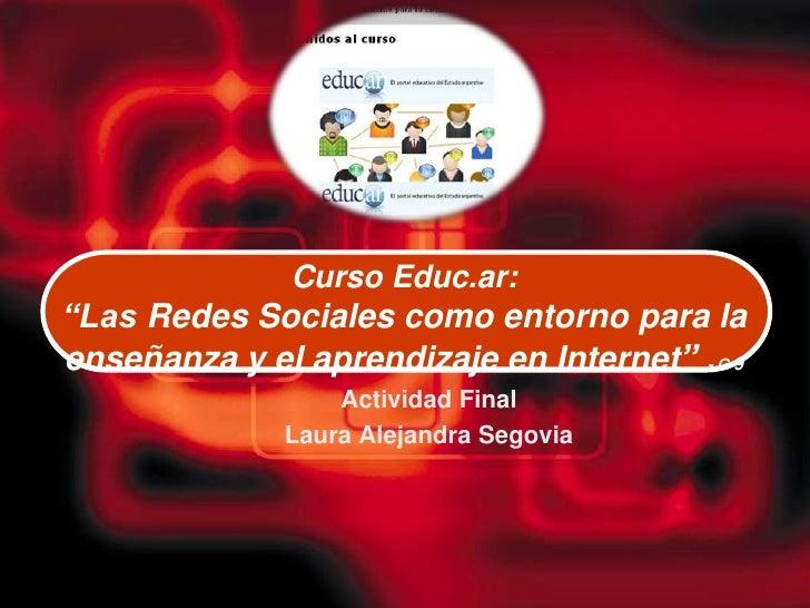 """Curso Educ.ar: """"Las Redes Sociales como entorno para la enseñanza y el aprendizaje en Internet"""" - G 9<br />Actividad Final..."""