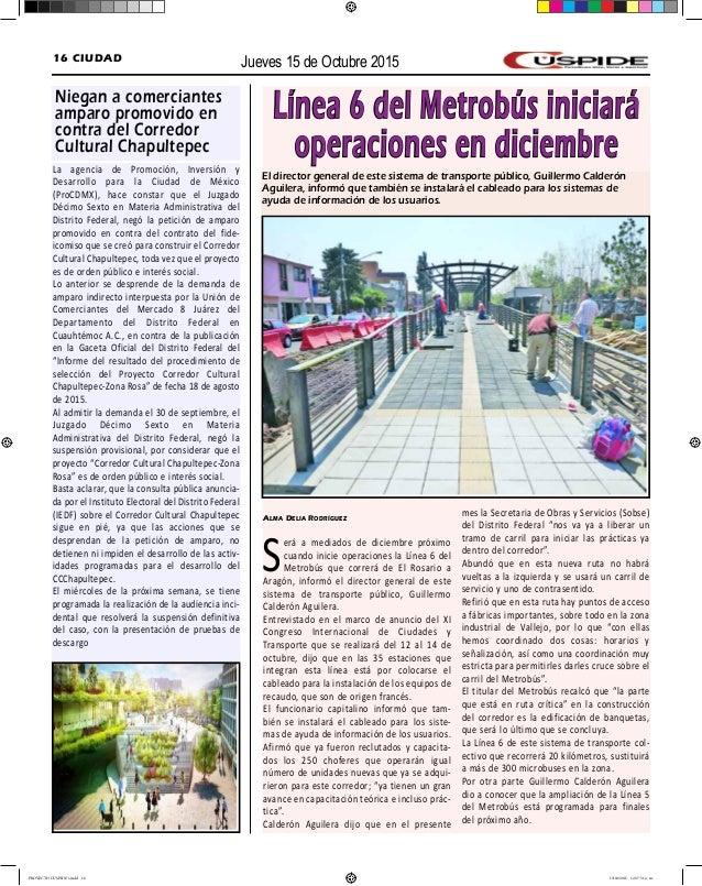 Jueves 15 de Octubre 201516 CIUDAD Línea 6 del Metrobús iniciará operaciones en diciembre Alma Delia Rodrìguez Será a medi...