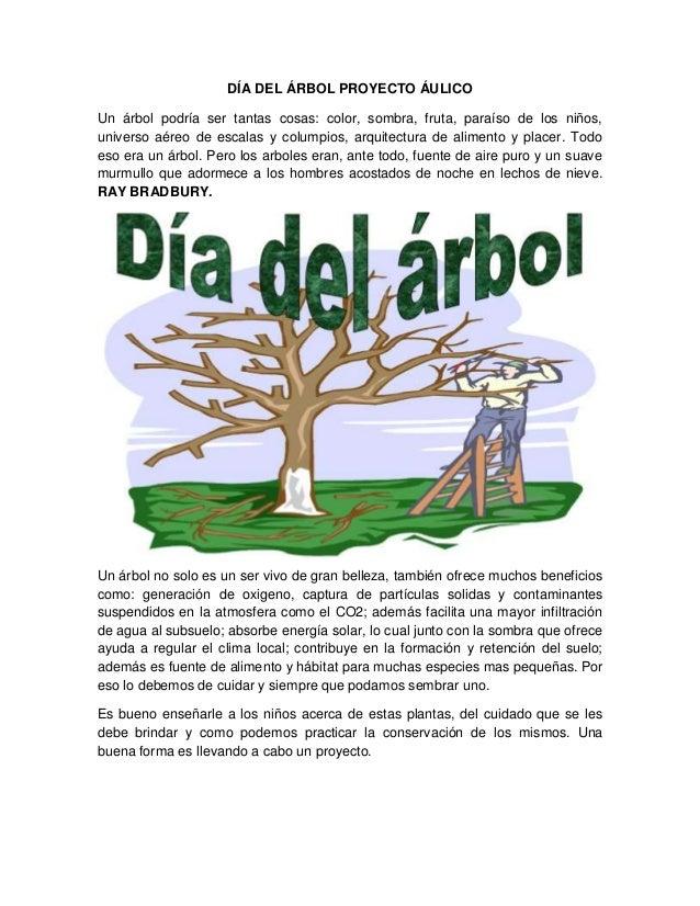 DÍA DEL ÁRBOL PROYECTO ÁULICO Un árbol podría ser tantas cosas: color, sombra, fruta, paraíso de los niños, universo aéreo...