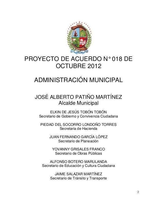 PROYECTO DE ACUERDO N° 018 DE       OCTUBRE 2012  ADMINISTRACIÓN MUNICIPAL  JOSÉ ALBERTO PATIÑO MARTÍNEZ          Alcalde ...