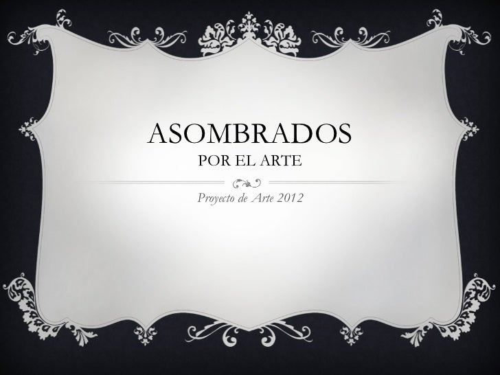 ASOMBRADOS POR EL ARTE Proyecto de Arte 2012