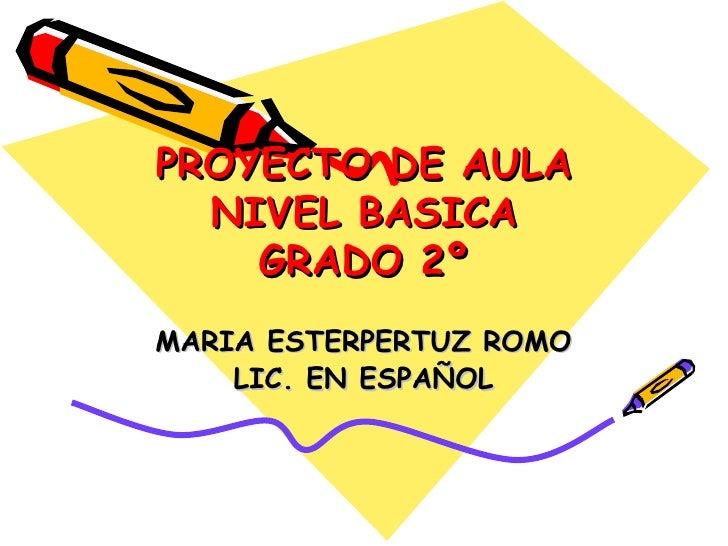 PROYECTO DE AULA NIVEL BASICA GRADO 2º MARIA ESTERPERTUZ ROMO LIC. EN ESPAÑOL