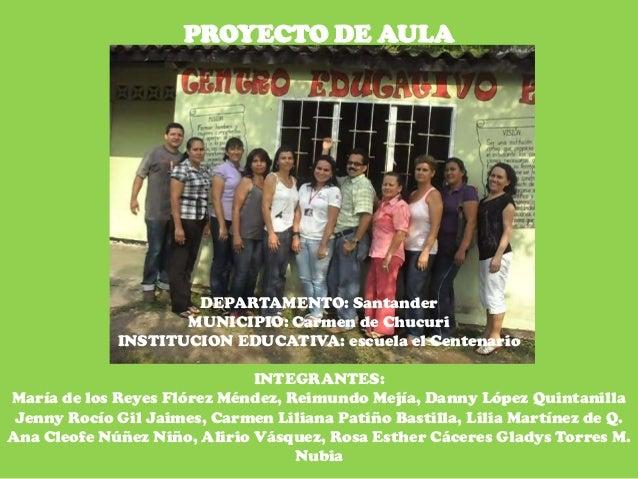 DEPARTAMENTO: Santander MUNICIPIO: Carmen de Chucuri INSTITUCION EDUCATIVA: escuela el Centenario INTEGRANTES: María de lo...