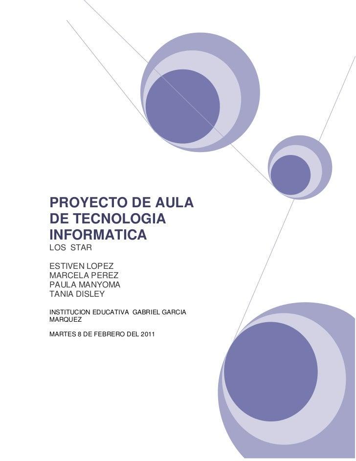 PROYECTO DE AULA  DE TECNOLOGIA INFORMATICALOS  STARESTIVEN LOPEZMARCELA PEREZPAULA MANYOMATANIA DISLEYINSTITUCION EDUCATI...