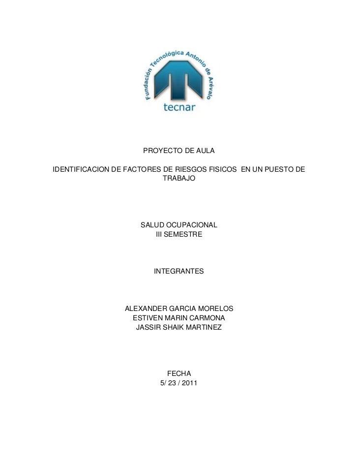 PROYECTO DE AULA<br />IDENTIFICACION DE FACTORES DE RIESGOS FISICOS  EN UN PUESTO DE TRABAJO<br />SALUD OCUPACIONAL <br />...