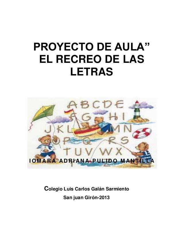 """PROYECTO DE AULA"""" EL RECREO DE LAS LETRAS  IOMARA ADRIANA PULIDO MANTILLA  Colegio Luis Carlos Galán Sarmiento San juan Gi..."""