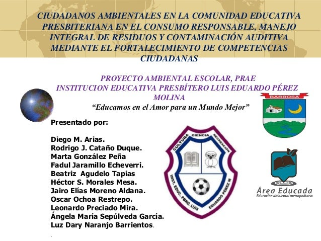CIUDADANOS AMBIENTALES EN LA COMUNIDAD EDUCATIVA PRESBITERIANA EN EL CONSUMO RESPONSABLE, MANEJO INTEGRAL DE RESIDUOS Y CO...