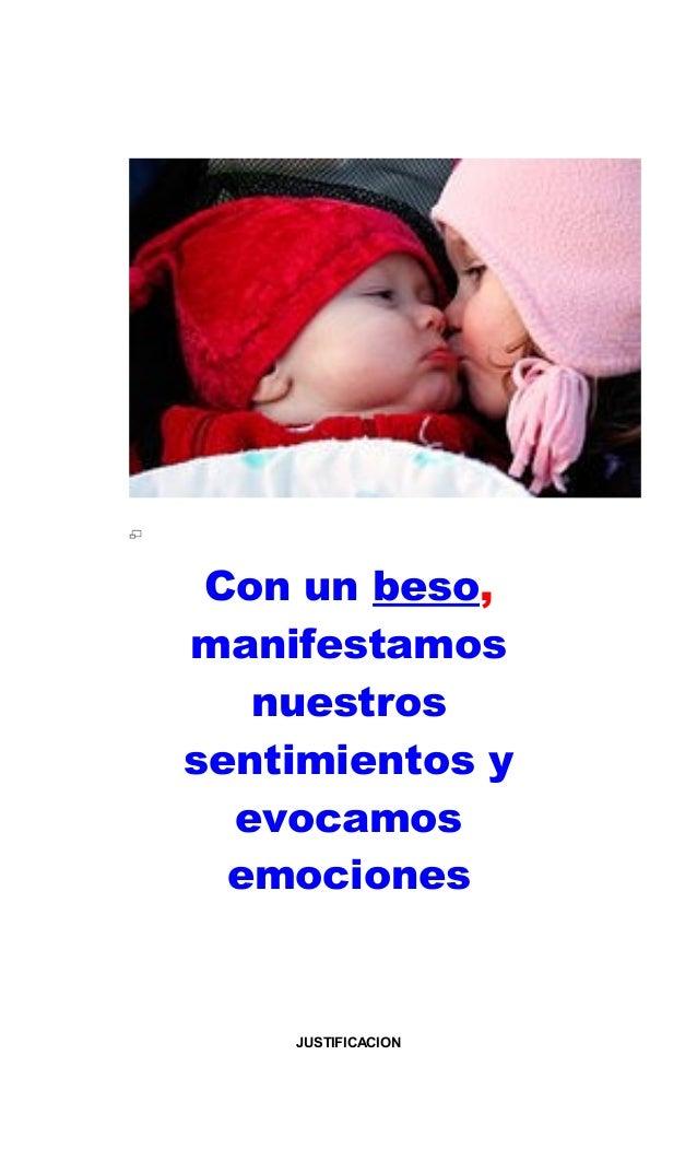 Con un beso, manifestamos nuestros sentimientos y evocamos emociones  JUSTIFICACION