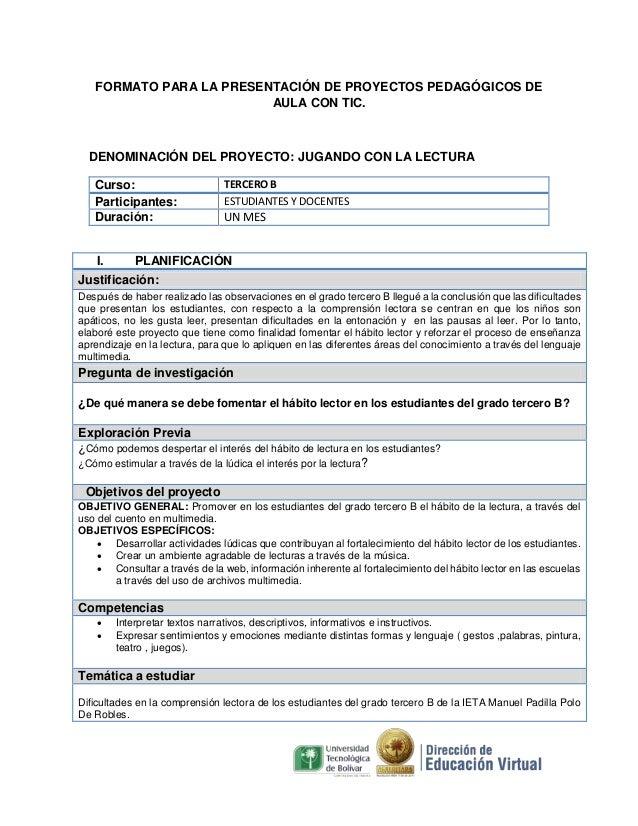 FORMATO PARA LA PRESENTACIÓN DE PROYECTOS PEDAGÓGICOS DE AULA CON TIC.  DENOMINACIÓN DEL PROYECTO: JUGANDO CON LA LECTURA ...