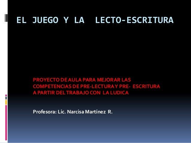 EL JUEGO Y LA  LECTO-ESCRITURA  PROYECTO DE AULA PARA MEJORAR LAS COMPETENCIAS DE PRE-LECTURA Y PRE- ESCRITURA A PARTIR DE...