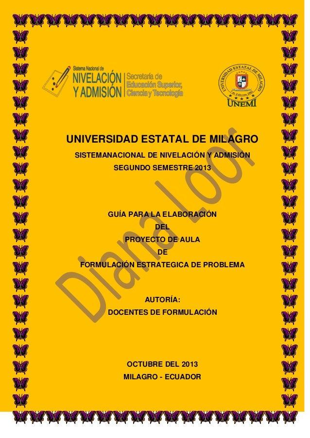 UNIVERSIDAD ESTATAL DE MILAGRO SISTEMANACIONAL DE NIVELACIÓN Y ADMISIÓN SEGUNDO SEMESTRE 2013  GUÍA PARA LA ELABORACIÓN DE...