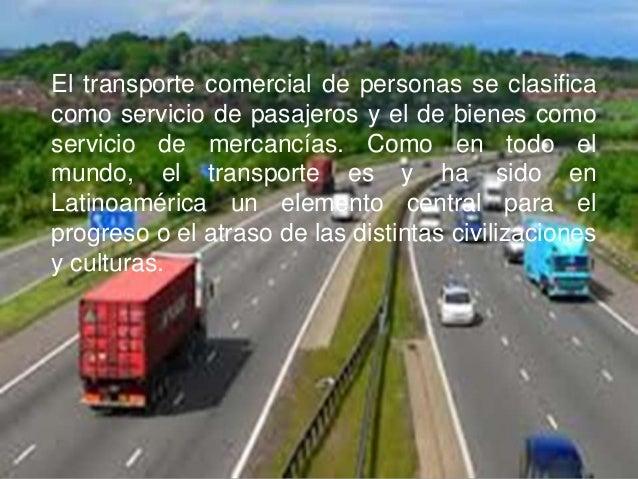 El transporte comercial de personas se clasificacomo servicio de pasajeros y el de bienes comoservicio de mercancías. Como...