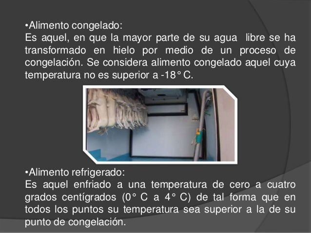 •Alimento congelado:Es aquel, en que la mayor parte de su agua libre se hatransformado en hielo por medio de un proceso de...