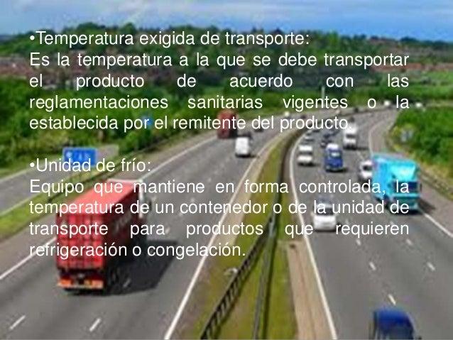 •Temperatura exigida de transporte:Es la temperatura a la que se debe transportarel producto de acuerdo con lasreglamentac...