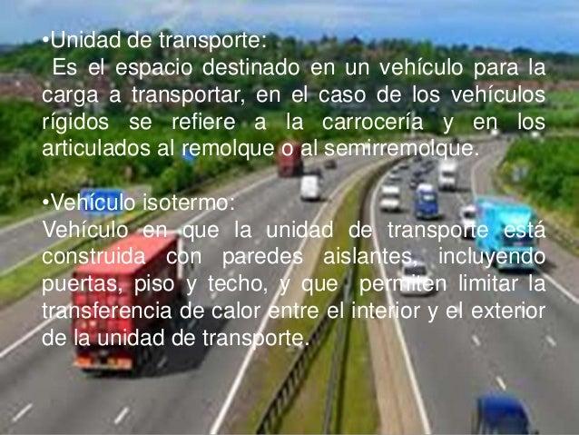 •Unidad de transporte:Es el espacio destinado en un vehículo para lacarga a transportar, en el caso de los vehículosrígido...