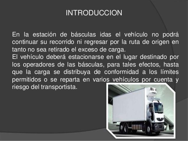 INTRODUCCIONEn la estación de básculas idas el vehículo no podrácontinuar su recorrido ni regresar por la ruta de origen e...
