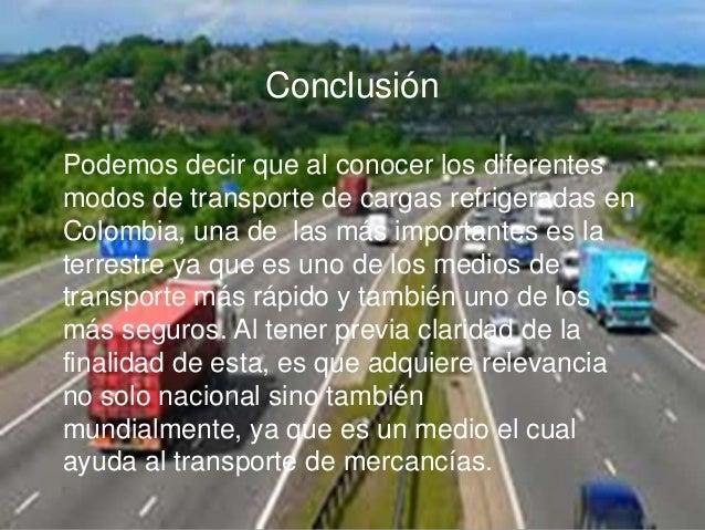 ConclusiónPodemos decir que al conocer los diferentesmodos de transporte de cargas refrigeradas enColombia, una de las más...
