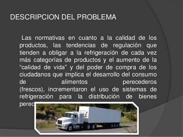 DESCRIPCION DEL PROBLEMALas normativas en cuanto a la calidad de losproductos, las tendencias de regulación quetienden a o...