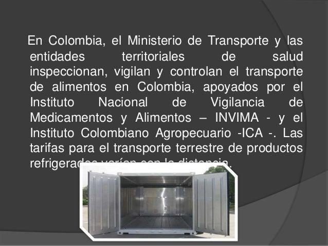 En Colombia, el Ministerio de Transporte y lasentidades territoriales de saludinspeccionan, vigilan y controlan el transpo...