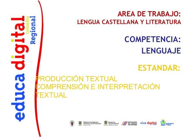AREA DE TRABAJO:         LENGUA CASTELLANA Y LITERATURA                      COMPETENCIA:                         LENGUAJE...