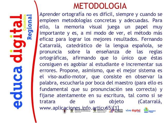 METODOLOGIAAprender ortografía no es difícil, siempre y cuando seempleen metodologías concretas y adecuadas. Paraello, la ...