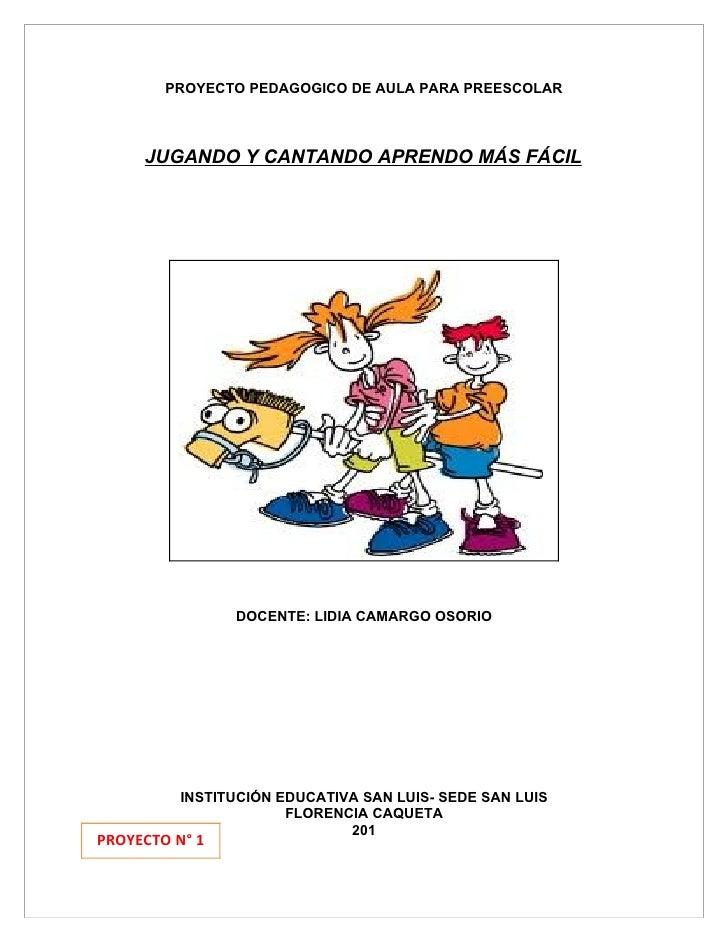 PROYECTO PEDAGOGICO DE AULA PARA PREESCOLAR     JUGANDO Y CANTANDO APRENDO MÁS FÁCIL                DOCENTE: LIDIA CAMARGO...