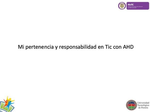 Mi pertenencia y responsabilidad en Tic con AHD