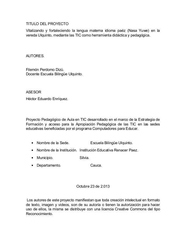 TITULO DEL PROYECTO Vitalizando y fortaleciendo la lengua materna idioma paéz (Nasa Yuwe) en la vereda Ulquinto, mediante ...