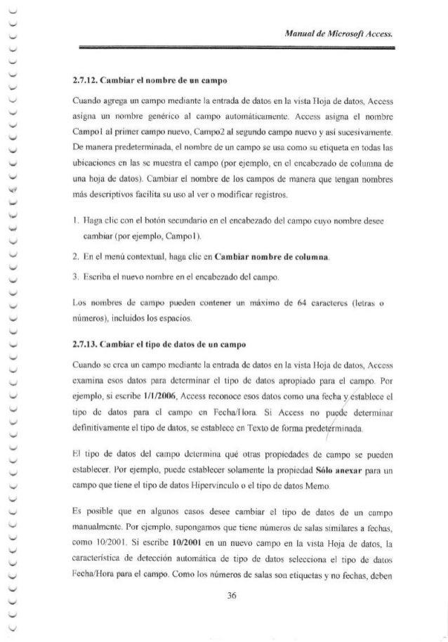 Manual de Microsoft Access, 2.7.12. Cambiar el nombre de un campo Cuando agrega un campo mediante la entrada de datos en l...
