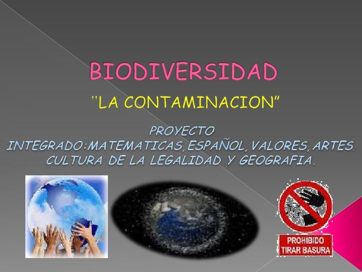 """BIODIVERSIDAD<br />""""LA CONTAMINACION"""" <br />PROYECTO  INTEGRADO:MATEMATICAS,ESPAÑOL,VALORES,ARTES,<br />CULTURA DE LA LEGA..."""