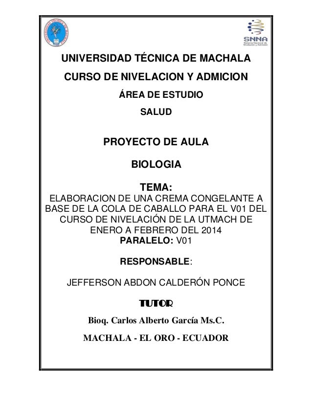 UNIVERSIDAD TÉCNICA DE MACHALA CURSO DE NIVELACION Y ADMICION ÁREA DE ESTUDIO SALUD  PROYECTO DE AULA BIOLOGIA TEMA: ELABO...