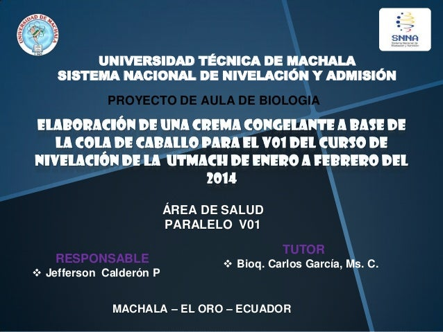 UNIVERSIDAD TÉCNICA DE MACHALA SISTEMA NACIONAL DE NIVELACIÓN Y ADMISIÓN PROYECTO DE AULA DE BIOLOGIA  ÁREA DE SALUD PARAL...