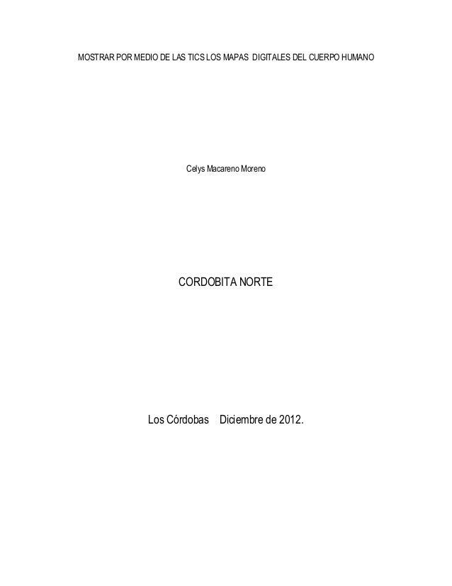 MOSTRAR POR MEDIO DE LAS TICS LOS MAPAS DIGITALES DEL CUERPO HUMANO  Celys Macareno Moreno  CORDOBITA NORTE  Los Córdobas ...