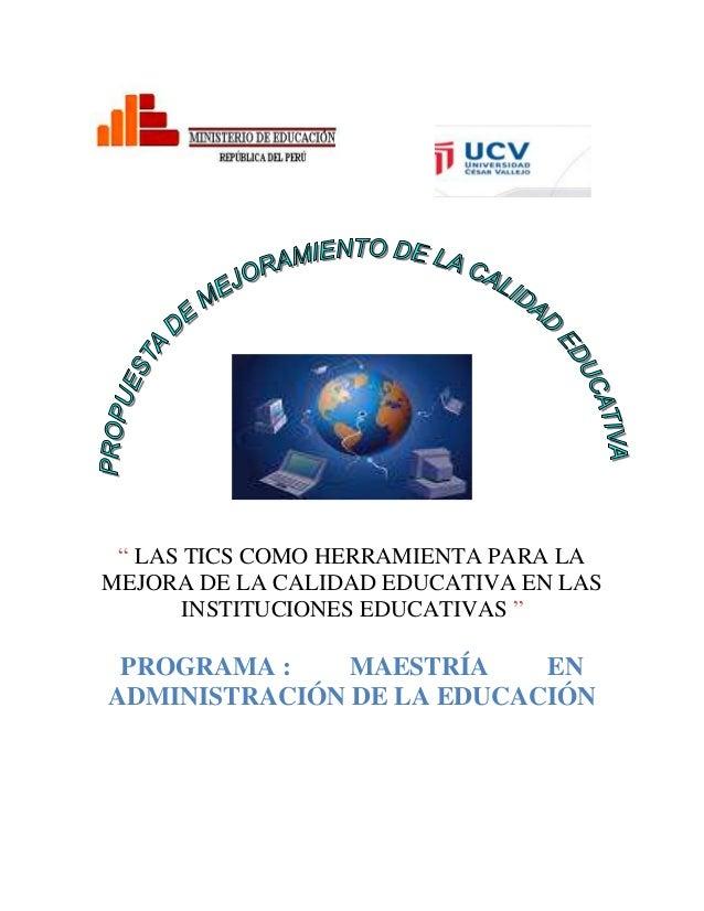""""""" LAS TICS COMO HERRAMIENTA PARA LA MEJORA DE LA CALIDAD EDUCATIVA EN LAS INSTITUCIONES EDUCATIVAS """"  PROGRAMA : MAESTRÍA ..."""