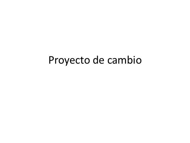 Proyecto de cambio