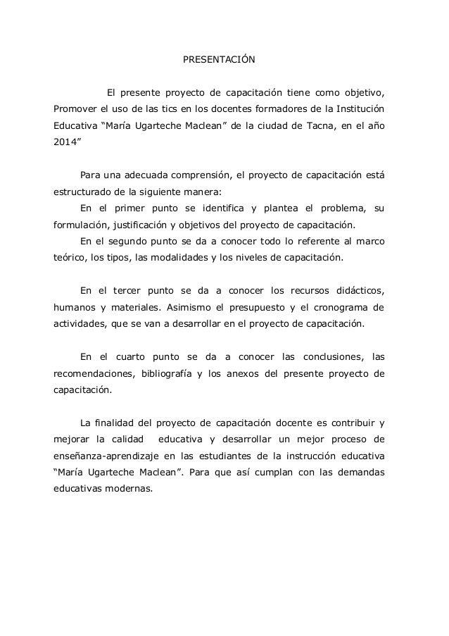 4 PRESENTACIÓN El presente proyecto de capacitación tiene como objetivo, Promover el uso de las tics en los docentes forma...