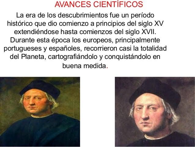 AVANCES CIENTÍFICOS La era de los descubrimientos fue un período histórico que dio comienzo a principios del siglo XV exte...