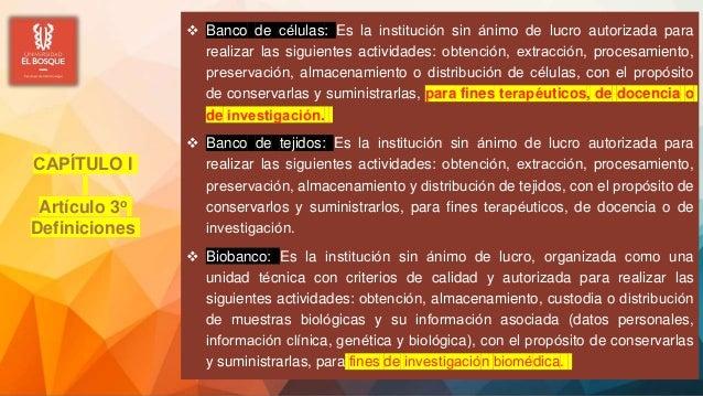  Banco de células: Es la institución sin ánimo de lucro autorizada para realizar las siguientes actividades: obtenció...