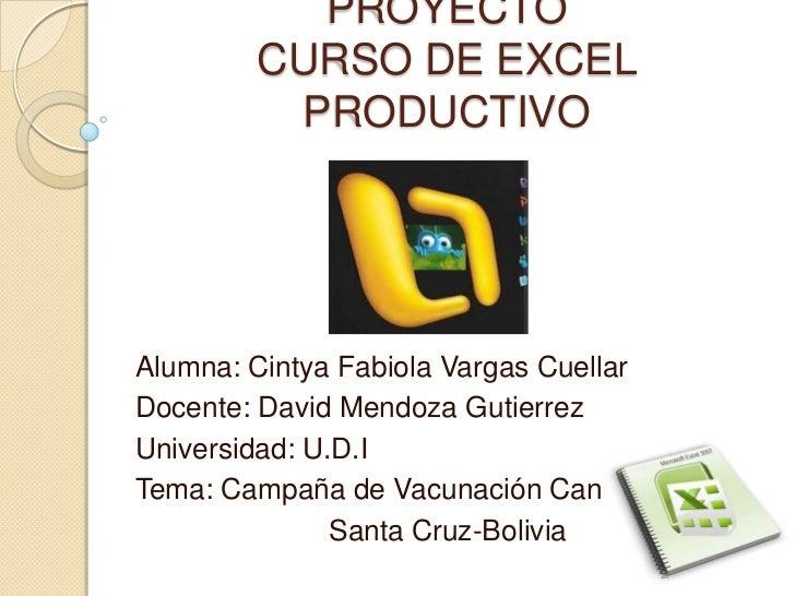 PROYECTO        CURSO DE EXCEL         PRODUCTIVOAlumna: Cintya Fabiola Vargas CuellarDocente: David Mendoza GutierrezUniv...