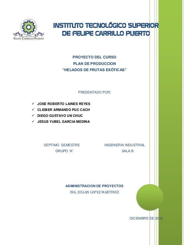 """INSTITUTO TECNOLÓGICO SUPERIOR DE FELIPE CARRILLO PUERTO  PROYECTO DEL CURSO PLAN DE PRODUCCION """"HELADOS DE FRUTAS EXÓTICA..."""