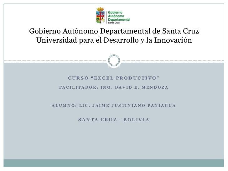 """Gobierno Autónomo Departamental de Santa Cruz Universidad para el Desarrollo y la Innovación           CURSO """"EXCEL PRODUC..."""