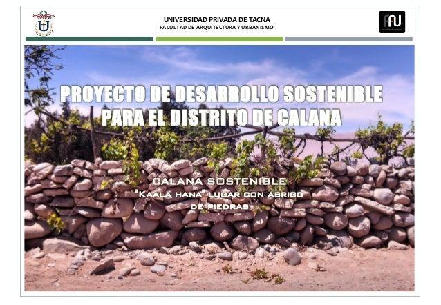 """UNIVERSIDAD PRIVADA DE TACNA FACULTAD DE ARQUITECTURA Y URBANISMO 1 CALANA SOSTENIBLE """"Kaala hana"""" lugar con abrigo de pie..."""