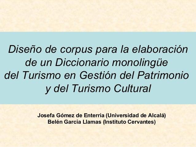 Diseño de corpus para la elaboración     de un Diccionario monolingüedel Turismo en Gestión del Patrimonio         y del T...