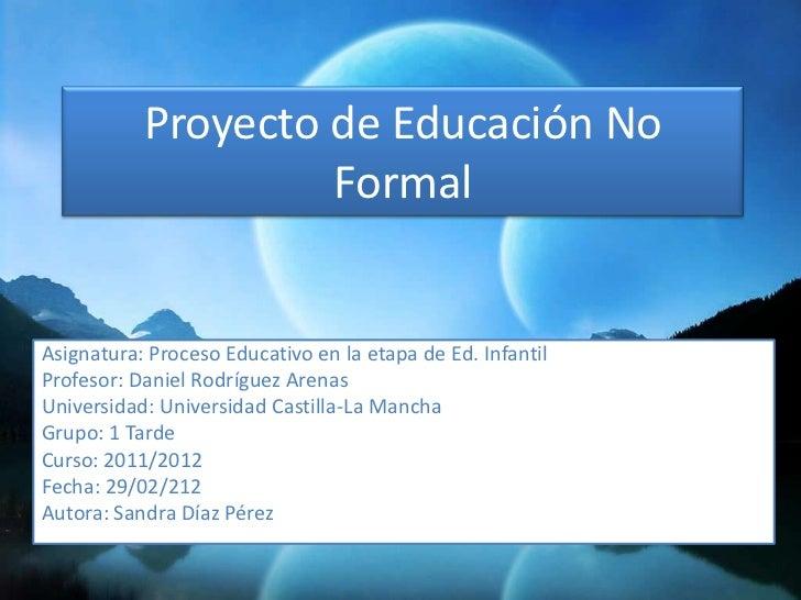 Proyecto de Educación No                    FormalAsignatura: Proceso Educativo en la etapa de Ed. InfantilProfesor: Danie...