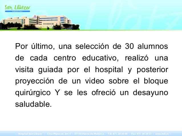 Por último, una selección de 30 alumnos de cada centro educativo, realizó una visita guiada por el hospital y posterior pr...