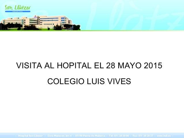 VISITA AL HOPITAL EL 28 MAYO 2015 COLEGIO LUIS VIVES - Hospital Son Llàtzer - Ctra Manacor, km 4 - 07198 Palma de Mallorca...