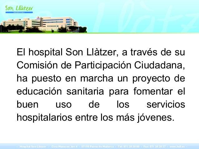 El hospital Son Llàtzer, a través de su Comisión de Participación Ciudadana, ha puesto en marcha un proyecto de educación ...