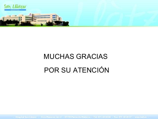 - Hospital Son Llàtzer - Ctra Manacor, km 4 - 07198 Palma de Mallorca - Tel: 871 20 20 00 - Fax: 871 20 20 27 - www.hsll.e...